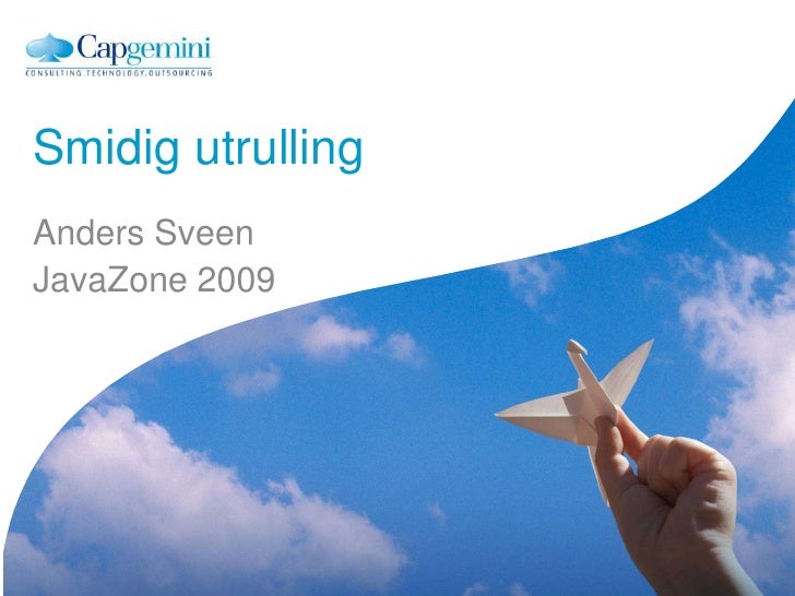 Smidig utrulling<br />Anders Sveen<br />JavaZone 2009<br />