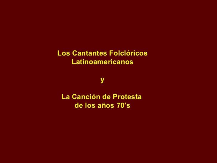 Los Cantantes Folclóricos Latinoamericanos y La Canción de Protesta  de los años 70's