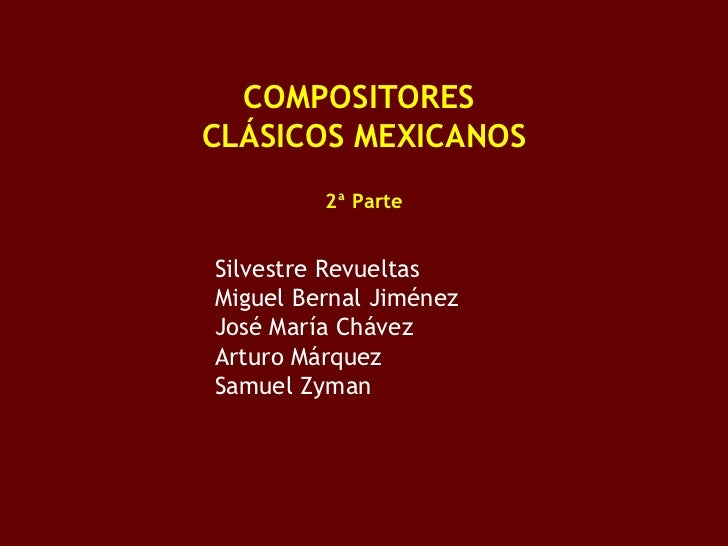 <ul><li>COMPOSITORES  </li></ul><ul><li>CLÁSICOS MEXICANOS </li></ul><ul><li>2ª Parte </li></ul><ul><ul><ul><li>Silvestre ...