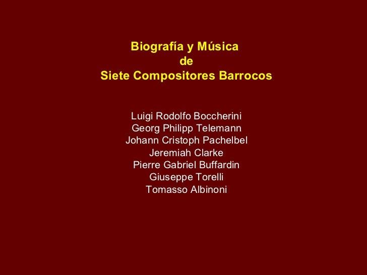 Biografía y Música  de Siete Compositores Barrocos Luigi Rodolfo Boccherini Georg Philipp Telemann Johann Cristoph Pachelb...