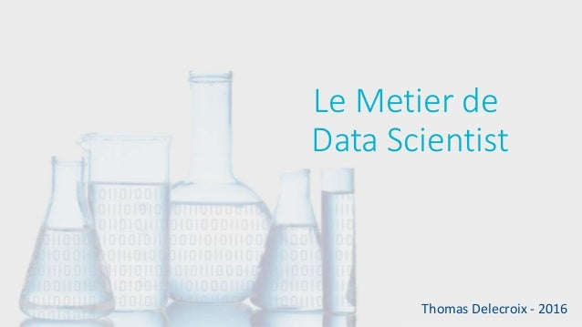 Le Metier de Data Scientist Thomas Delecroix - 2016