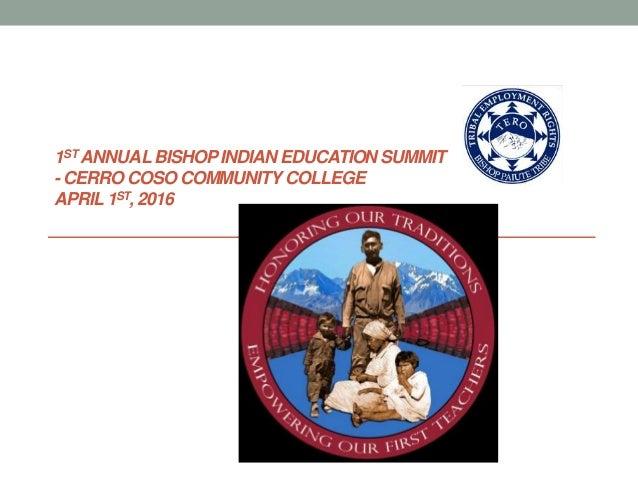 1ST ANNUALBISHOPINDIAN EDUCATION SUMMIT - CERRO COSO COMMUNITYCOLLEGE APRIL1ST, 2016