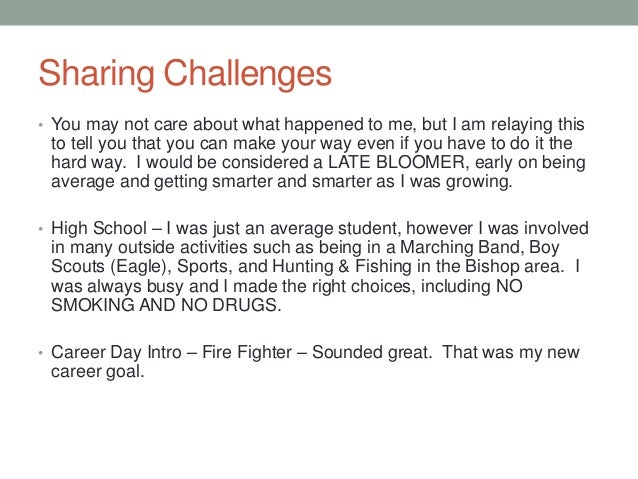 Sharing Challenges • You may not care about what happened to me, but I am relaying this to tell you that you can make your...
