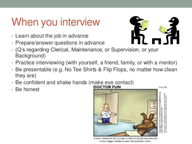 When you interview • Learn about the job in advance • Prepare/answer questions in advance • (Q's regarding Clerical, Maint...