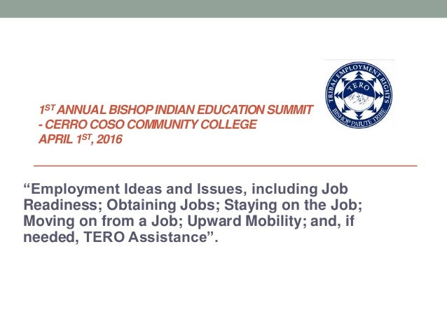 """1ST ANNUALBISHOPINDIAN EDUCATION SUMMIT - CERRO COSO COMMUNITYCOLLEGE APRIL1ST, 2016 """"Employment Ideas and Issues, includi..."""
