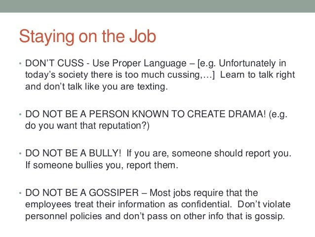 Staying on the Job • DON'T CUSS - Use Proper Language – [e.g. Unfortunately in today's society there is too much cussing,…...