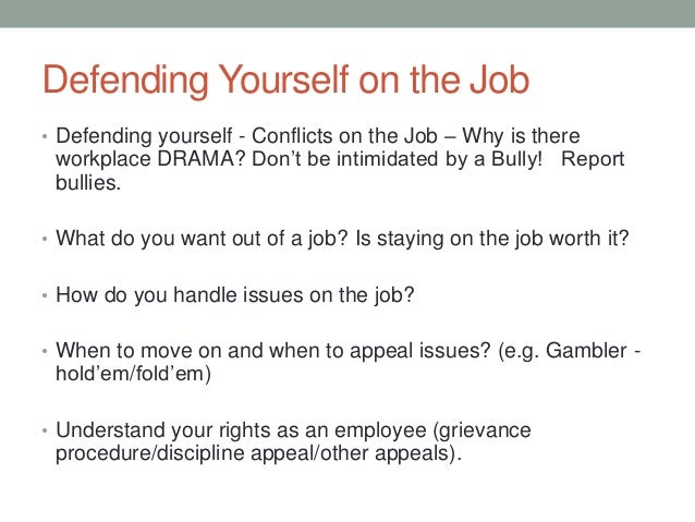 Defending Yourself on the Job • Defending yourself - Conflicts on the Job – Why is there workplace DRAMA? Don't be intimid...