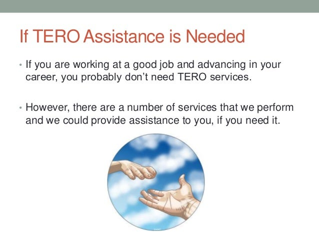 If TERO Assistance is Needed • If you are working at a good job and advancing in your career, you probably don't need TERO...