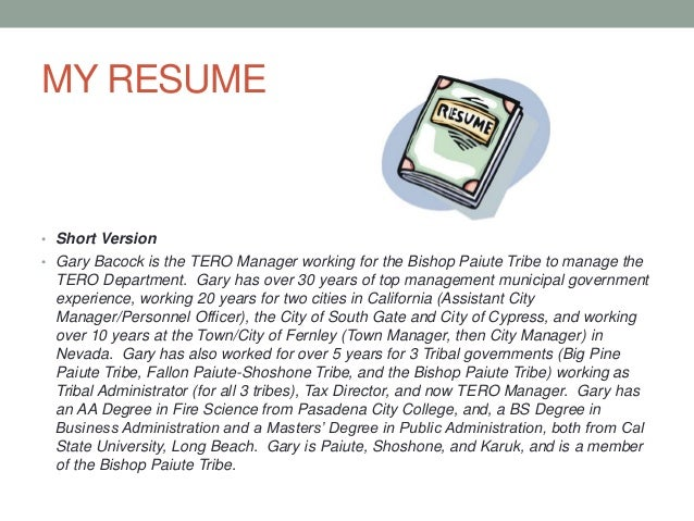 MY RESUME • Short Version • Gary Bacock is the TERO Manager working for the Bishop Paiute Tribe to manage the TERO Departm...