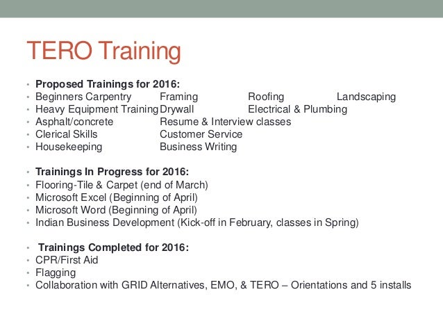 TERO Training • Proposed Trainings for 2016: • Beginners Carpentry Framing Roofing Landscaping • Heavy Equipment TrainingD...