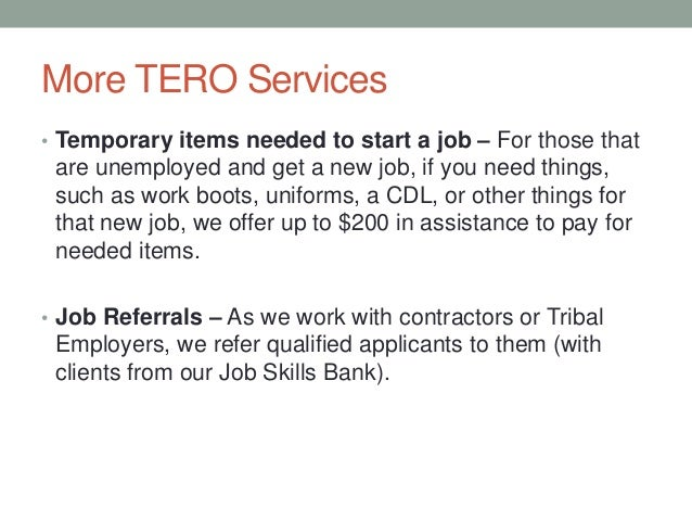 More TERO Services • Temporary items needed to start a job – For those that are unemployed and get a new job, if you need ...
