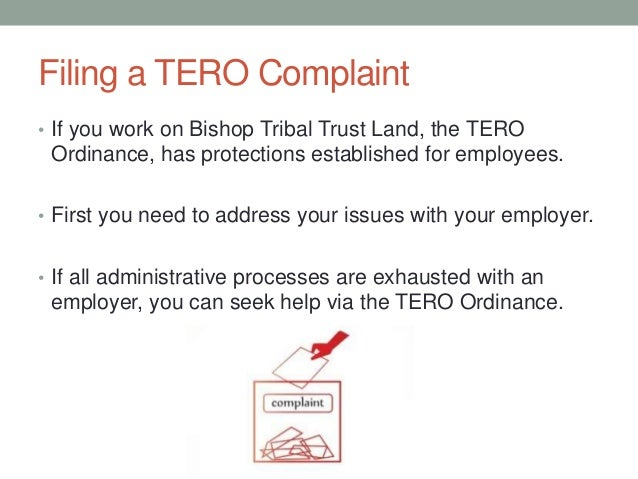 Filing a TERO Complaint • If you work on Bishop Tribal Trust Land, the TERO Ordinance, has protections established for emp...