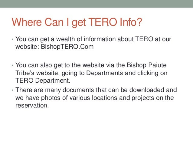 Where Can I get TERO Info? • You can get a wealth of information about TERO at our website: BishopTERO.Com • You can also ...