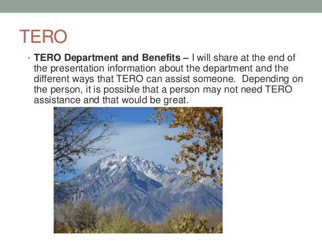 TERO • TERO Department and Benefits – I will share at the end of the presentation information about the department and the...