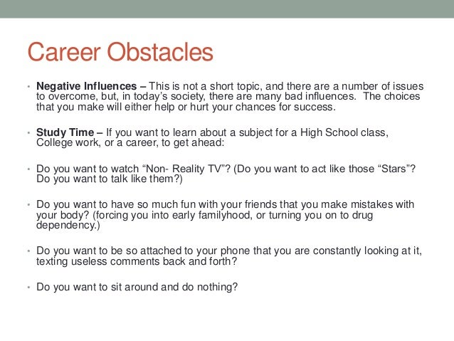 Career Obstacles • Negative Influences – This is not a short topic, and there are a number of issues to overcome, but, in ...