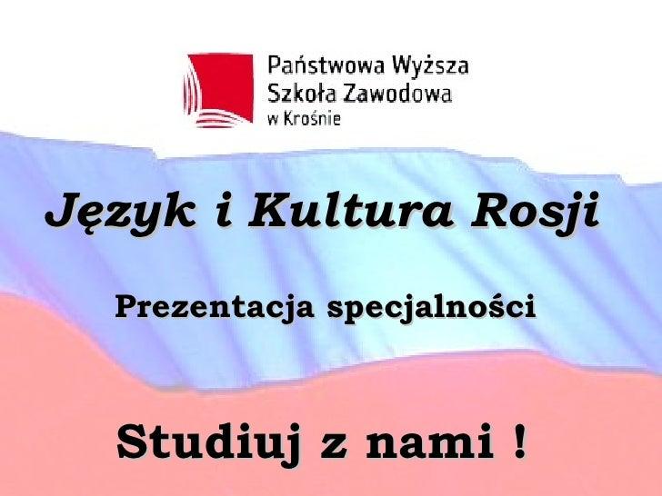 Język i Kultura Rosji  Prezentacja specjalności  Studiuj z nami !