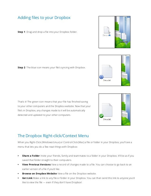 Adding files to your Dropbox Step 1 Drag and drop a file into your Dropbox folder. Step 2 The blue icon means your file's ...
