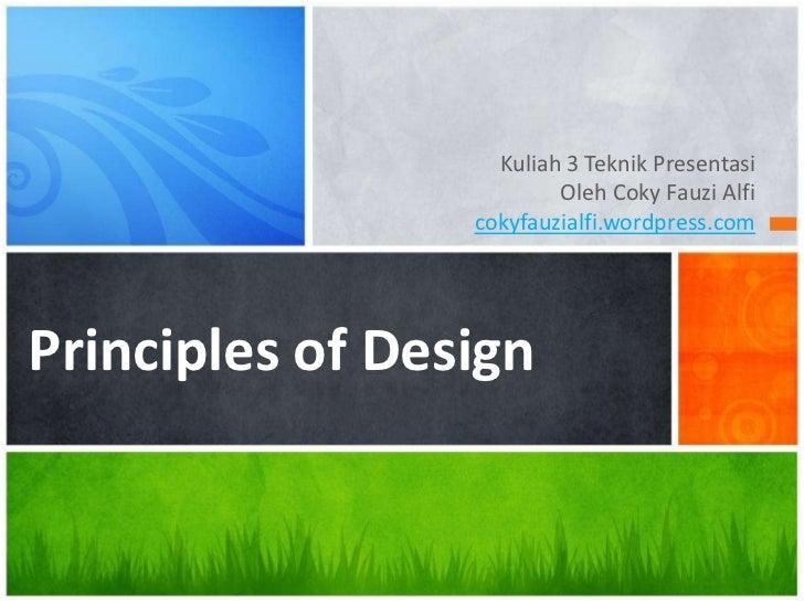 Kuliah 3 Teknik PresentasiOleh Coky Fauzi Alficokyfauzialfi.wordpress.com<br />Principles of Design<br />