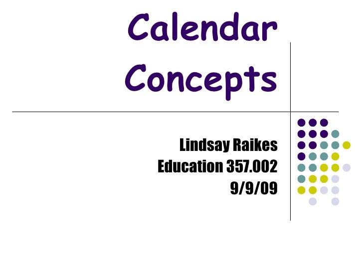 Calendar Concepts Lindsay Raikes Education 357.002 9/9/09