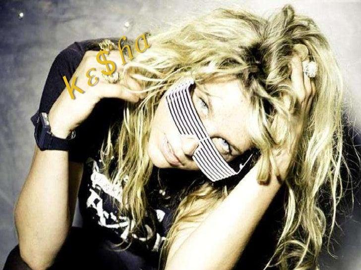 Biográfia• Ke$ha nasceu em Los  Angeles, Califórnia, mas viveu  em Nashville, Tennessee, até os 18 anos,  quando voltou a ...