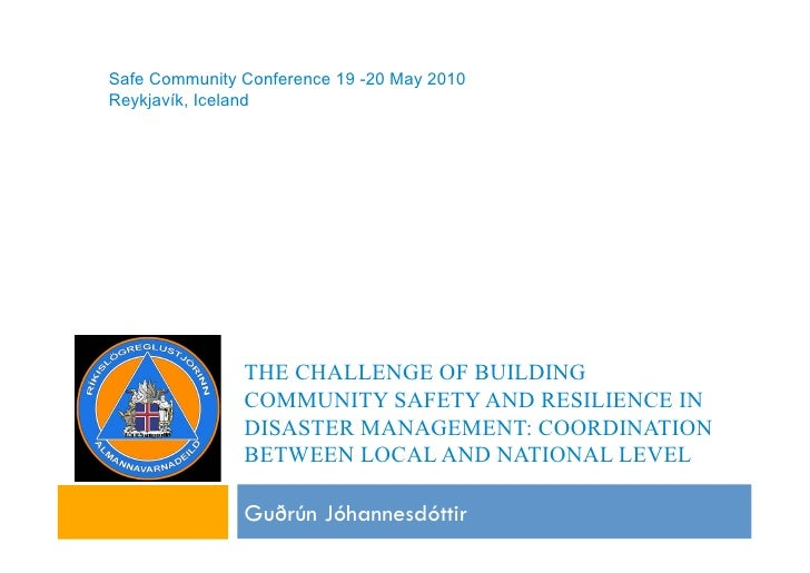 Safe Community Conference 19 -20 May 2010 Reykjavík, Iceland                    THE CHALLENGE OF BUILDING                C...