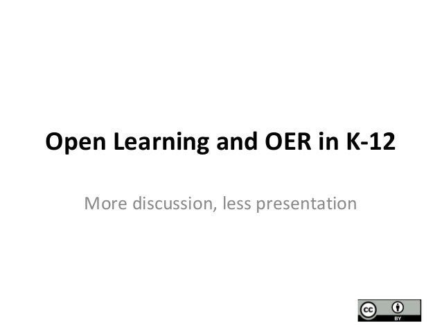 Open Learning and OER in K-12 More discussion, less presentation