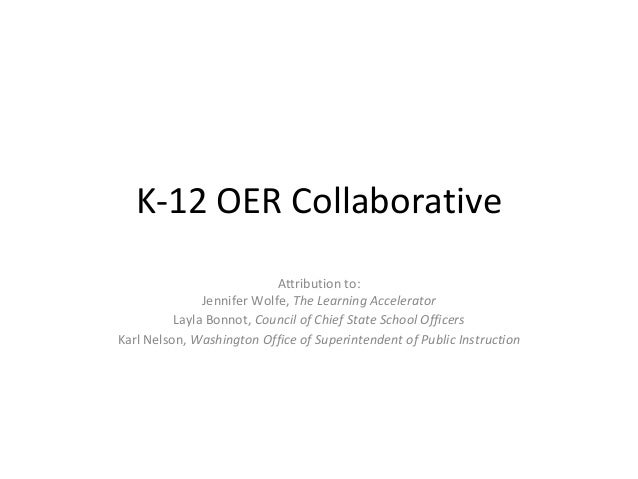 K-12 OER Collaborative Attribution to: Jennifer Wolfe, The Learning Accelerator Layla Bonnot, Council of Chief State Schoo...