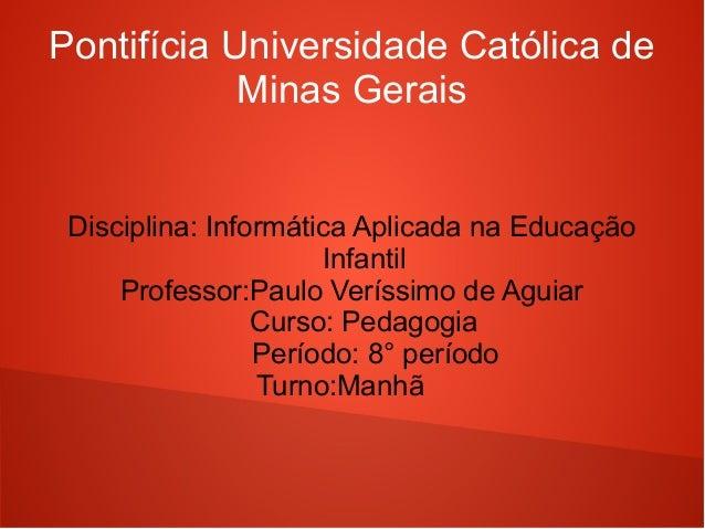 Pontifícia Universidade Católica de            Minas Gerais Disciplina: Informática Aplicada na Educação                  ...
