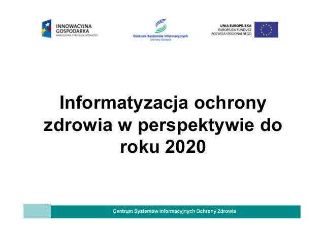 1 Informatyzacja ochrony zdrowia w perspektywie do roku 2020