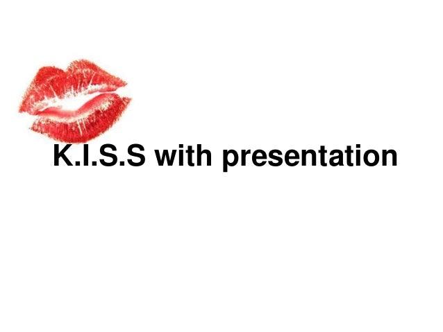 K.I.S.S with presentation