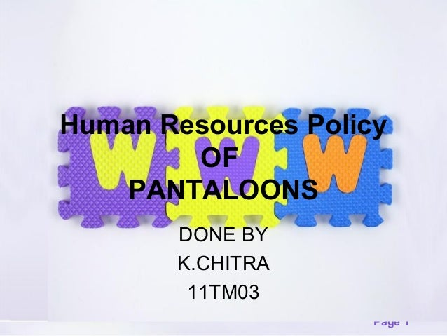 Human Resources Policy OF PANTALOONS DONE BY K.CHITRA 11TM03 Page 1