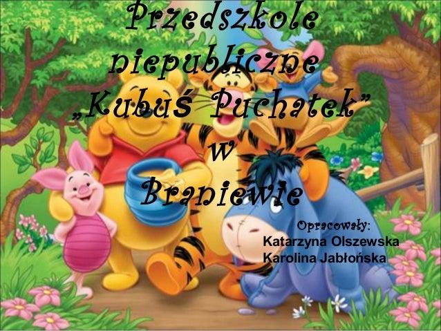 """Przedszkole niepubliczne """"Kubu ś Puchatek"""" w Braniewie  Opracowały: Katarzyna Olszewska Karolina Jabłońska"""
