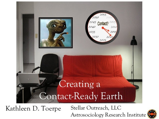 Stellar Outreach, LLC Astrosociology Research Institute Creating a Contact-Ready Earth Kathleen D. Toerpe