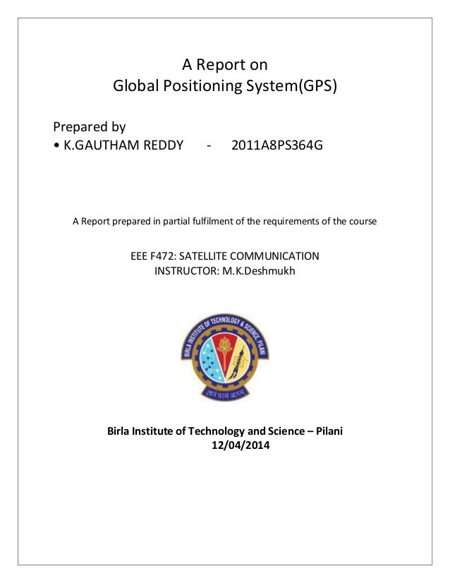A Report on Global Positioning System(GPS) Prepared by • K.GAUTHAM REDDY - 2011A8PS364G A Report prepared in partial fulfi...