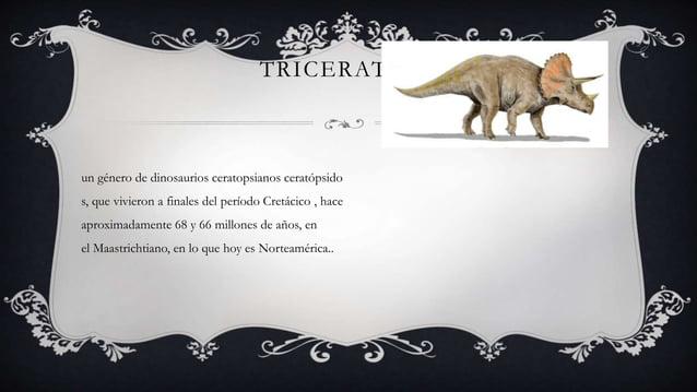 TRICERATOPS un género de dinosaurios ceratopsianos ceratópsido s, que vivieron a finales del período Cretácico , hace apro...