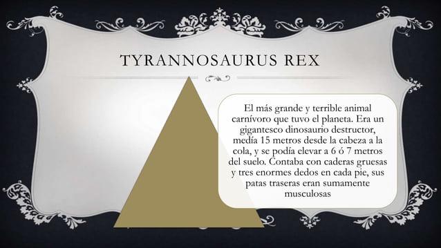 TYRANNOSAURUS REX El más grande y terrible animal carnívoro que tuvo el planeta. Era un gigantesco dinosaurio destructor, ...
