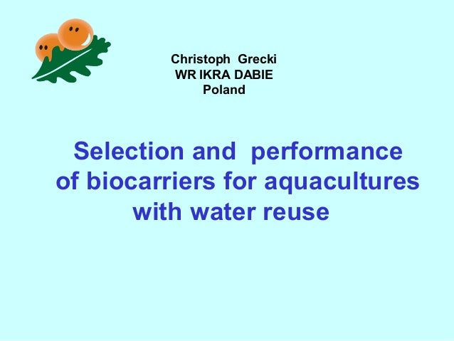 Selection and performance of biocarriers for aquacultures with water reuse Christoph Grecki WR IKRA DABIE Poland