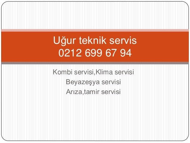 Kombi servisi,Klima servisi Beyazeşya servisi Arıza,tamir servisi Uğur teknik servis 0212 699 67 94