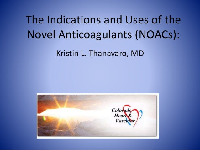 The Indications and Uses of the Novel Anticoagulants (NOACs): Kristin L. Thanavaro, MD