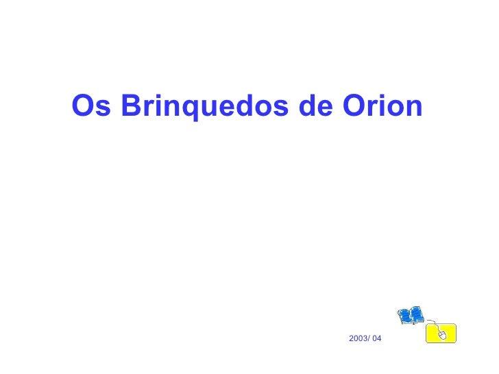 Os Brinquedos de Orion 2003/ 04