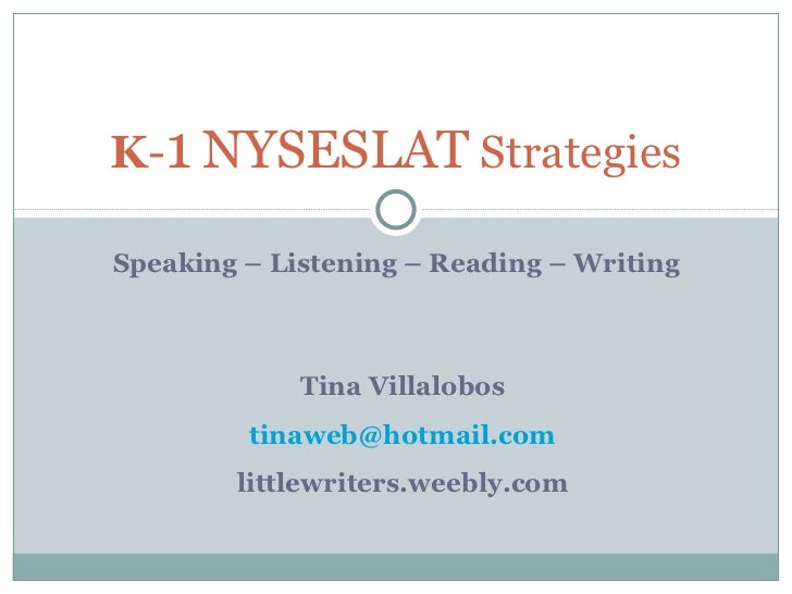 Speaking – Listening – Reading – Writing K - 1   NYSESLAT  Strategies Tina Villalobos [email_address] littlewriters.weebly...