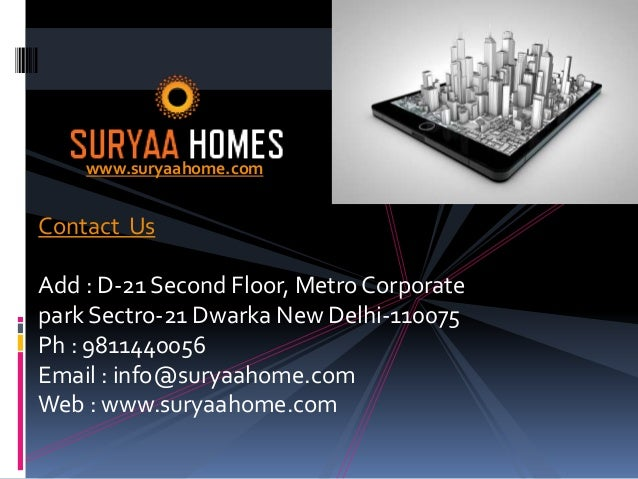 www.suryaahome.com Contact Us Add : D-21 Second Floor, Metro Corporate park Sectro-21 Dwarka New Delhi-110075 Ph : 9811440...