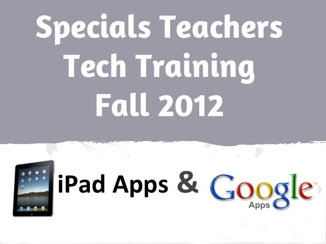 Specials Teachers Tech Training Fall 2012 iPad Apps &