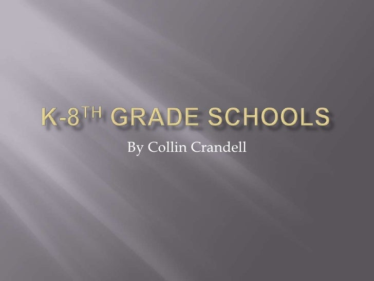 K-8th Grade Schools<br />By Collin Crandell<br />