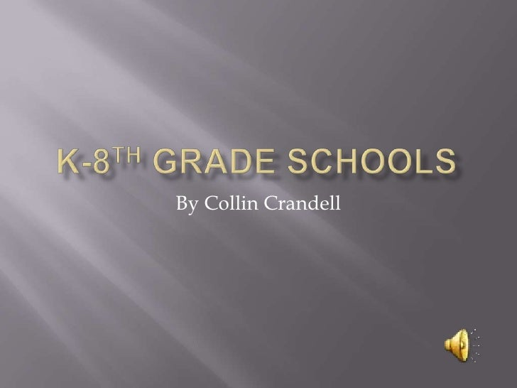K-8th Grade Schools<br />By Collin Crandell<br />