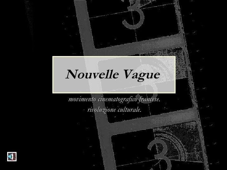 Nouvelle Vague   movimento cinematografico francese. rivoluzione culturale.