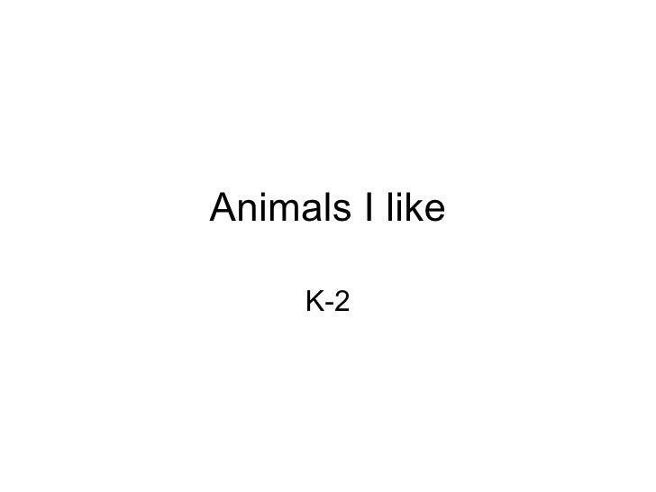 Animals I like K-2