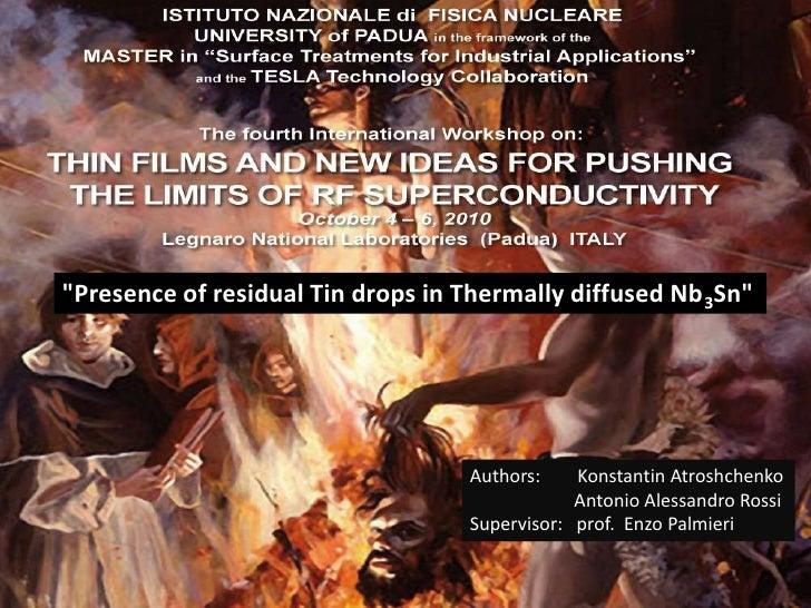 """Presence of residual Tin drops in Thermally diffused Nb3Sn""<br />Authors:        Konstantin Atroshchenko<br />Antonio Ale..."
