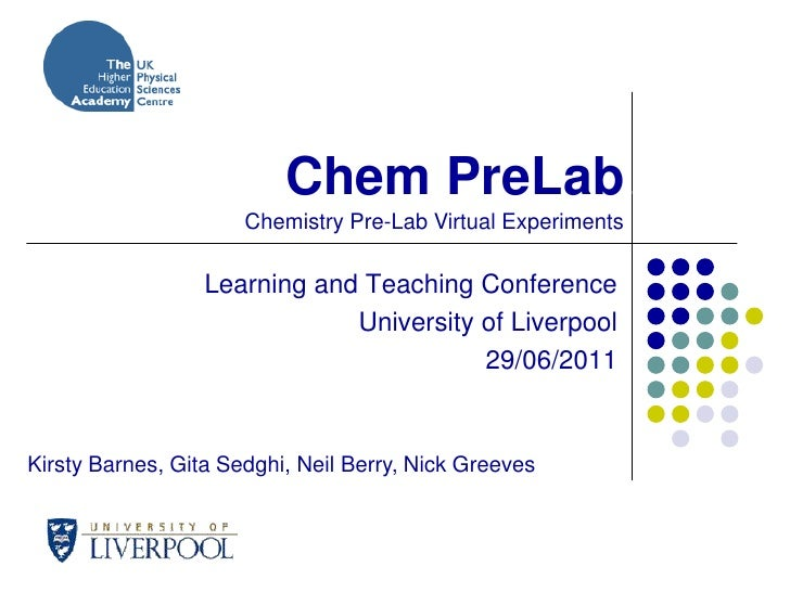 Chem PreLab.<br />   Chemistry Pre-Lab Virtual Experiments<br />Learning and Teaching Conference<br />University of L...