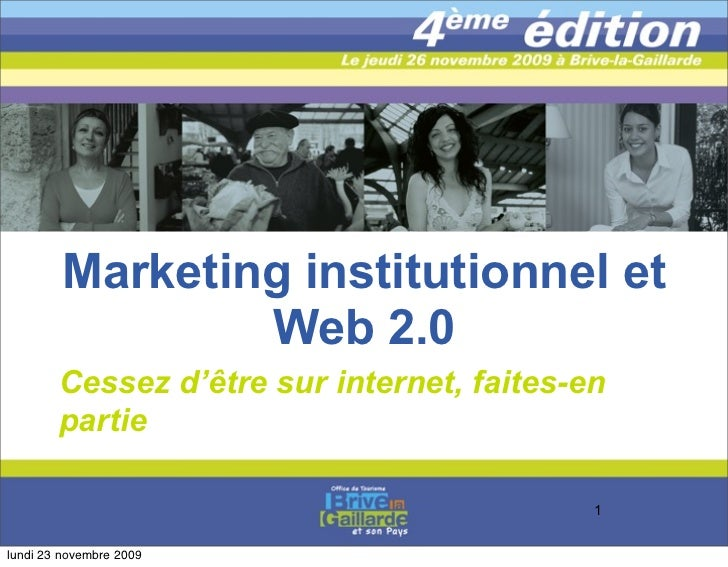 Marketing institutionnel et                  Web 2.0         Cessez d'être sur internet, faites-en         partie         ...